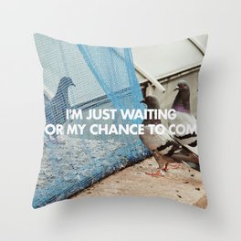 IM JUST WAITING FOR MY CHANCE TO COME Throw Pillow