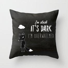 I'm Stuck. It's Dark. I'm Overwhelmed. Throw Pillow
