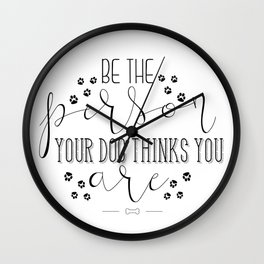 be the person your dog thinks you are Wall Clock