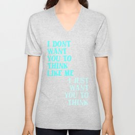 I Don't Want You To Think Like Me I Just Want You To Think Unisex V-Neck