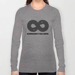 Skateboarding é para sempre Long Sleeve T-shirt