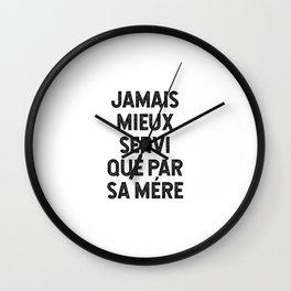 Jamais Mieux Servi Que Par Sa Mére Wall Clock