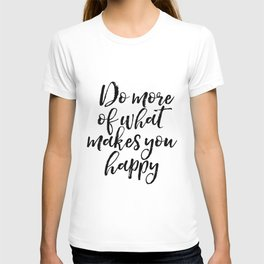 Do More Of What Makes You Happy, Happy Quote, Typography Print, Motivational Quote T-shirt