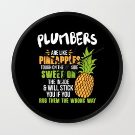 Plumbers Are Like Pineapples. Tough On The Outside Sweet On The Inside Wall Clock