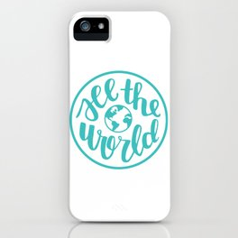 See the World | Travel Quote Calligraphy Globe Teal iPhone Case
