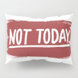 Not Today. Pillow Sham