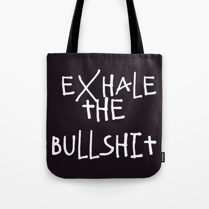 Exhale | Bullshit | Quotes | Aesthetic | Teen | Relax Tote Bag by  gypsydreams06