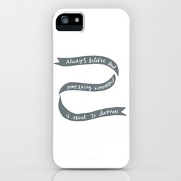 Always Believe That Something Wonderful is About to Happen iPhone Case