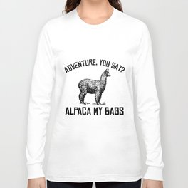 Adventure You Say Alpaca My Bags Funny Vacation hipster T-shirts Long Sleeve T-shirt