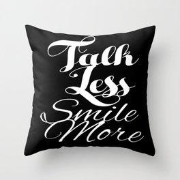 Talk Less, Smile More Throw Pillow