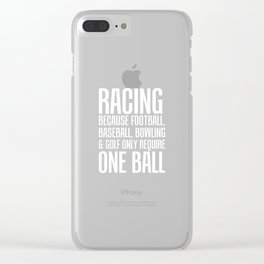 Racing Because Other Sports Only Require One Ball T-Shirt Clear iPhone Case