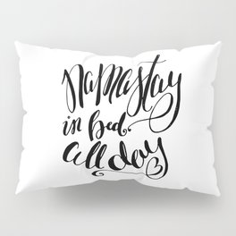Namastay in bed all day - Namaste - Yoga inspired quote - Black and White - Hand Lettering Pillow Sham