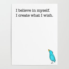 I Believe In Myself, I Create What I Wish Poster