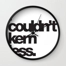 I couldn't kern less Wall Clock