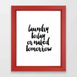 Funny Laundry Today Or Naked Tomorrow Laundry Funny Quote Funny Wall Art Bathroom Decor Shower Quote Framed Art Print