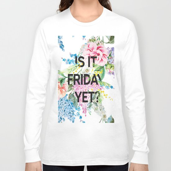 Is it friday yet? Long Sleeve T-shirt
