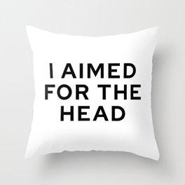 I Aimed For The Head Throw Pillow