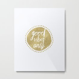 Good Vibes Only golds A Metal Print