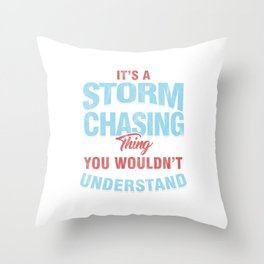 Weather Condition Geographical Storm Chaser Gift It's A Storm Chasing Thing You Wouldn't Understand Throw Pillow