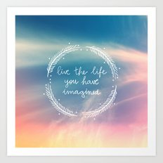 The Life You Have Imagined  Art Print
