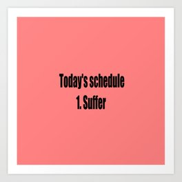 today suffer funny sarcastic quote Art Print