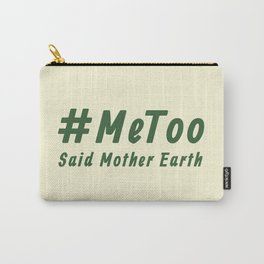#MeToo Said Mother Earth Carry-All Pouch