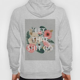 LET THAT SHIT GO - Sweary Floral Hoody