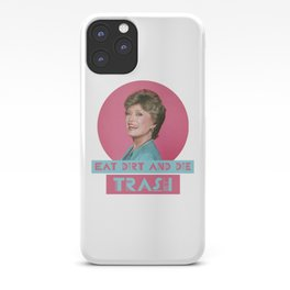 Eat Dirt and Die Trash - Blanch, The Golden Girls iPhone Case