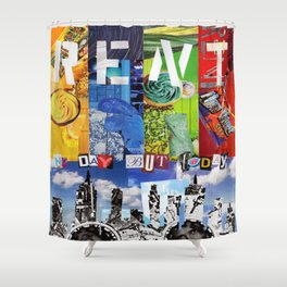 No day but today! Shower Curtain