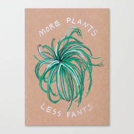 More Plants Less Pants Canvas Print