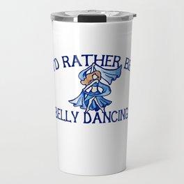 I'd rather be belly dancing Travel Mug