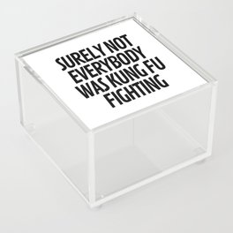 Surely Not Everybody Was Kung Fu Fighting Acrylic Box