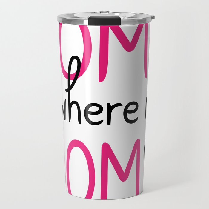 Home Is Where My Mom Is Travel Mug By Tfortexas Society6