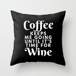 Coffee Keeps Me Going Until It's Time For Wine (Black & White) Throw Pillow
