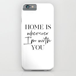 PRINTABLE Art,Home Is Wherever I Am With You, Home Decor,Home Sign,Home Sweet Home,Home Office Desk, iPhone Case