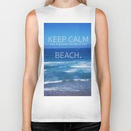 Keep Calm and Pretend you're at the Beach Biker Tank