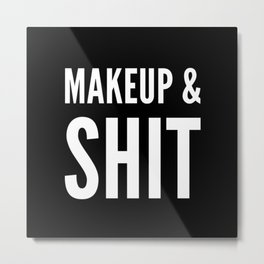 Makeup and Shit. Funny Makeup Saying. Makeup Lover Metal Print