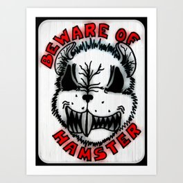 """Beware of Hamster!"" Art Print"