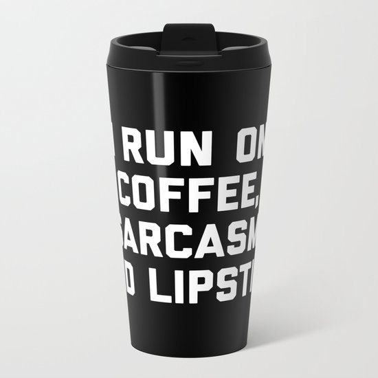 Run Coffee, Sarcasm & Lipstick Funny Quote Metal Travel Mug
