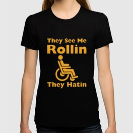 They See Me Rolling They Hating Funny Wheelchair T-shirt T-shirt