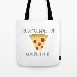 I Love You More Than Pizza (Alright... It's A Tie) Tote Bag