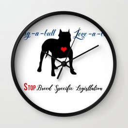 Hug-a-Bull. Love-a-Bull. Stop Breed specific Legislation Wall Clock