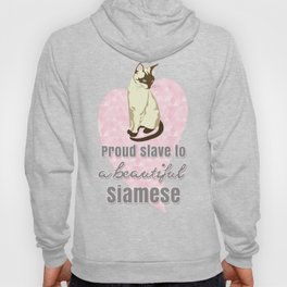 Proud slave to a beautiful Siamese Hoody