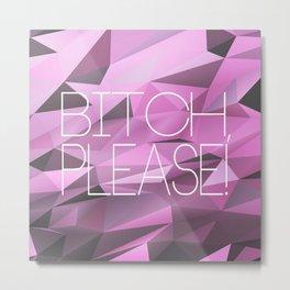 B*tch, please - Pink Metal Print