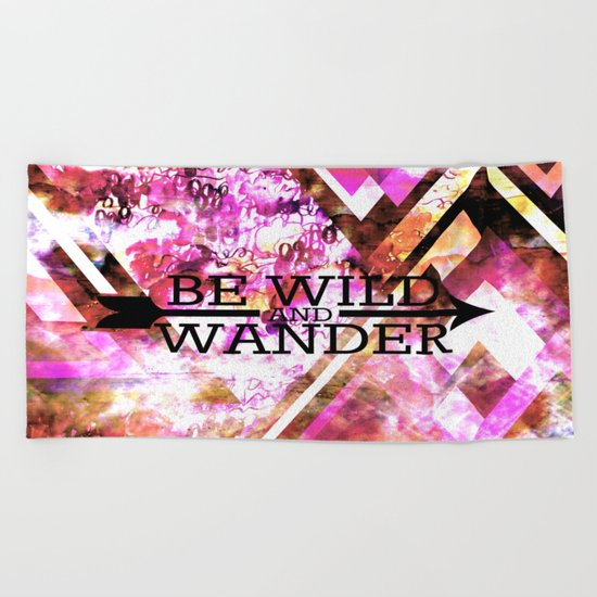 BE WILD AND WANDER Bold Colorful Wanderlust Hipster Explore Nature Typography Abstract Art Painting Beach Towel