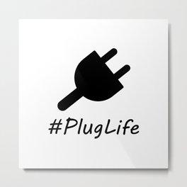 #PlugLife Plug Metal Print