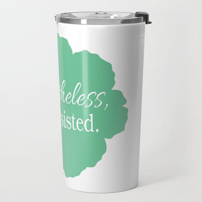 Nevertheless, she persisted Travel Mug
