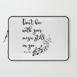 Don't Die With Your Music Still In You Laptop Sleeve