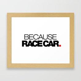 BECAUSE RACE CAR v1 HQvector Framed Art Print
