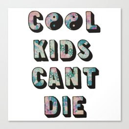 Cool Kids Can't Die. Canvas Print